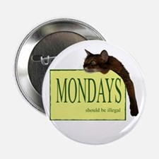 "Mondays Should Be Illegal 2.25"" Button"