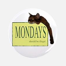 "Mondays Should Be Illegal 3.5"" Button"