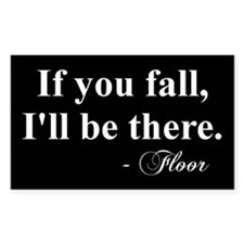 """""""If you fall, I'll be there"""" -Floor Stic"""