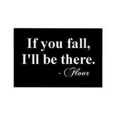 """If you fall, I'll be there"" -Floor Magn"