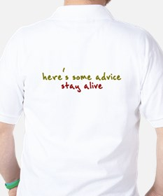 here's some advice. stay alive. T-Shirt