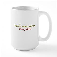 here's some advice. stay alive. Mug