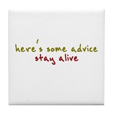 here's some advice. stay alive. Tile Coaster