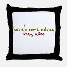 here's some advice. stay alive. Throw Pillow