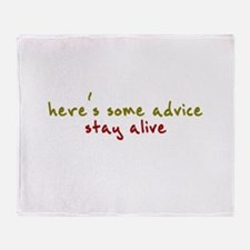 here's some advice. stay alive. Throw Blanket