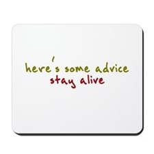 here's some advice. stay alive. Mousepad