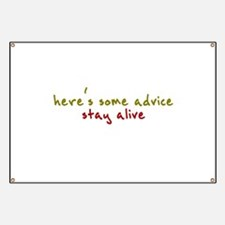 here's some advice. stay alive. Banner