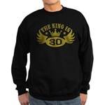 The King is 30 Sweatshirt (dark)
