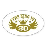 The King is 30 Sticker (Oval)