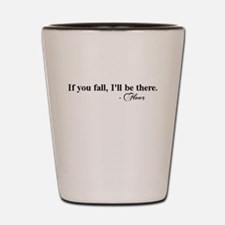 If you fall, I'll be there -Floor Shot Glass