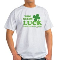 Who Needs Luck Light T-Shirt