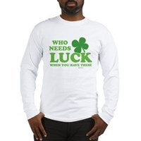 Who Needs Luck Long Sleeve T-Shirt