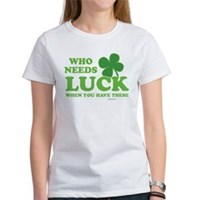 Who Needs Luck Women's T-Shirt
