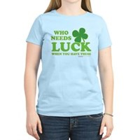 Who Needs Luck Women's Light T-Shirt