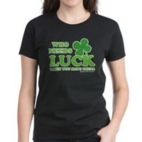 Who Needs Luck Women's Dark T-Shirt
