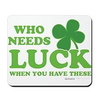 Who Needs Luck Mousepad