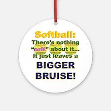 Softball = Not Soft Ornament (Round)