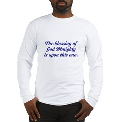 The blessing of God is upon t Long Sleeve T-Shirt