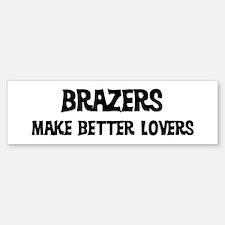 Brazers: Better Lovers Bumper Bumper Bumper Sticker