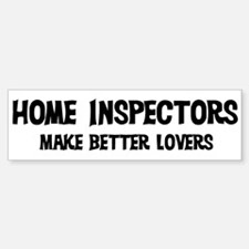 Home Inspectors: Better Lover Bumper Bumper Bumper Sticker