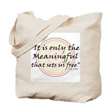 Only the meaningful sets us free - Tote Bag