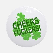 Cheers Fuckers Ornament (Round)