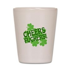 Cheers Fuckers Shot Glass