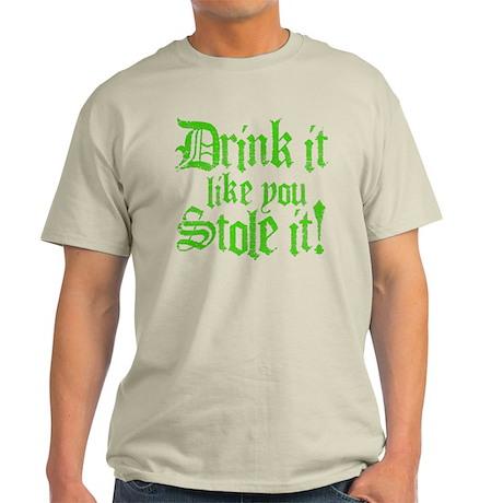 Drink It Like You Stole It Light T-Shirt
