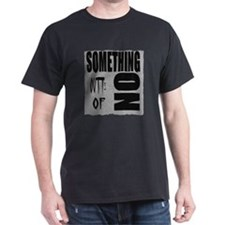 something out of nothing T-Shirt