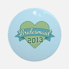 Heart Bridesmaid 2013 Ornament (Round)