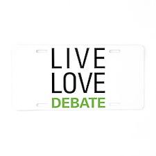 Live Love Debate Aluminum License Plate