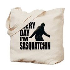 Every Day I'm Sasquatchin Tote Bag