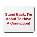 About To Have A Conniption! Mousepad