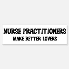 Nurse Practitioners: Better L Bumper Bumper Bumper Sticker