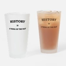 History is a Thing of the Pas Pint Glass
