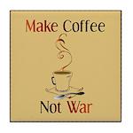 Make coffee, not war! Tile Coaster