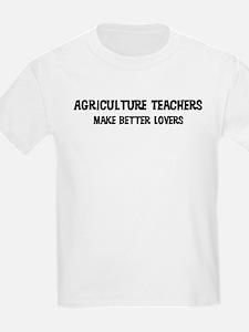 Agriculture Teachers: Better  Kids T-Shirt