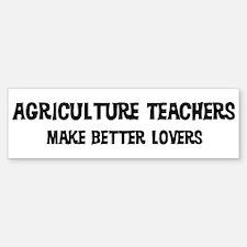 Agriculture Teachers: Better Bumper Bumper Bumper Sticker