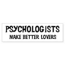 Psychologists: Better Lovers Bumper Bumper Sticker