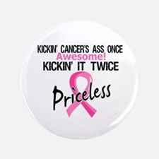 """Kicking Ass Twice Breast Cancer 3.5"""" Button (100 p"""