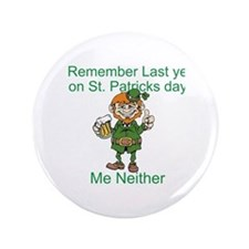 """Remember Last Year on St. Pat 3.5"""" Button"""