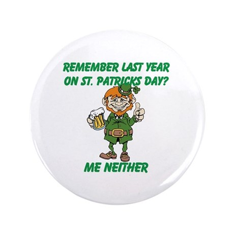 "Remember Last Year on St. Pat 3.5"" Button"
