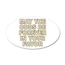 May the Odds be Forever in Your Favor 22x14 Oval W