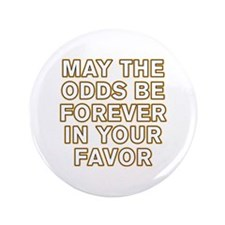 "May the Odds be Forever in Your Favor 3.5"" Button"
