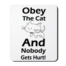 Obey the cat no one gets hurt Mousepad
