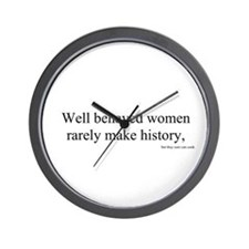 Cute Well behaved women rarely make history Wall Clock