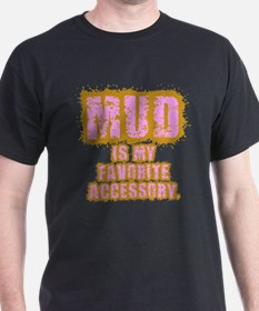 Mud, my favorite accessory T-Shirt
