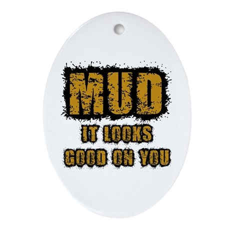 Mud Looks Good on You Ornament (Oval)