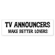 TV Announcers: Better Lovers Bumper Bumper Sticker