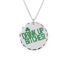 Drink Up Bitches Necklace Circle Charm